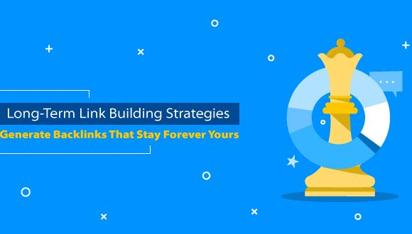 Link Building Strategies To Get Backlinks That Stay Forever Yours
